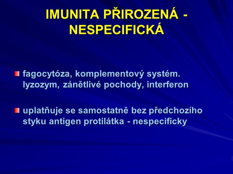 IMUNITA ZÍSKANÁ – SPECIFICKÁ je podmíněna stykem s etiologickým agens dělí se na humorální – protilátkovou a celulární – T buňkami zprostředkovanou imunitu je získána přirozeným či umělým způsobem dělí se na pasivní a aktivní imunitu