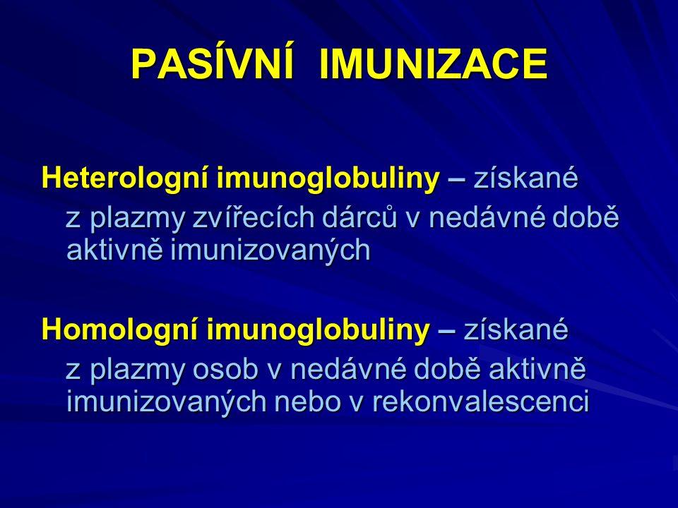 PASÍVNÍ IMUNIZACE Heterologní imunoglobuliny – získané z plazmy zvířecích dárců v nedávné době aktivně imunizovaných z plazmy zvířecích dárců v nedávn
