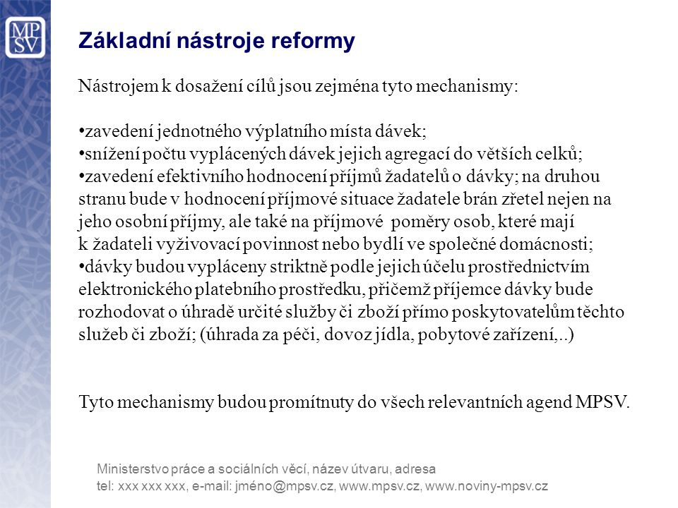 Základní nástroje reformy Nástrojem k dosažení cílů jsou zejména tyto mechanismy: zavedení jednotného výplatního místa dávek; snížení počtu vyplácenýc