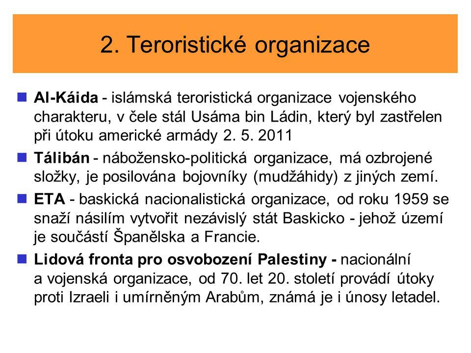 2. Teroristické organizace Al-Káida - islámská teroristická organizace vojenského charakteru, v čele stál Usáma bin Ládin, který byl zastřelen při úto