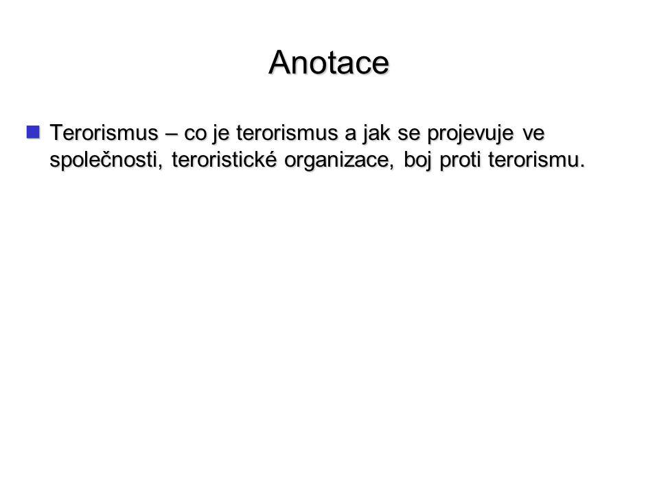 Anotace Terorismus – co je terorismus a jak se projevuje ve společnosti, teroristické organizace, boj proti terorismu. Terorismus – co je terorismus a