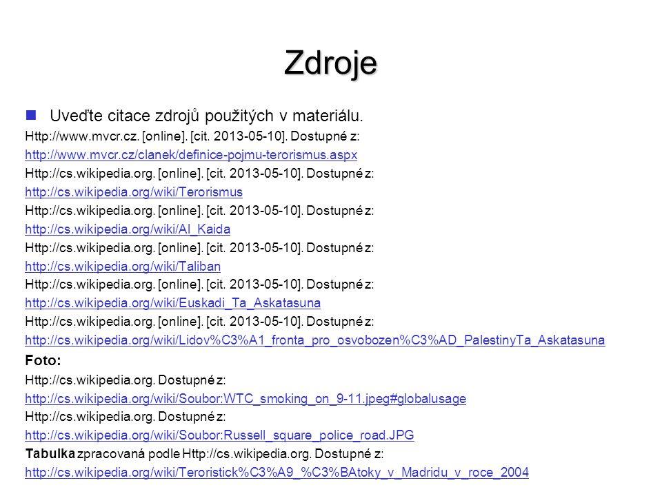 Zdroje Uveďte citace zdrojů použitých v materiálu. Http://www.mvcr.cz. [online]. [cit. 2013-05-10]. Dostupné z: http://www.mvcr.cz/clanek/definice-poj