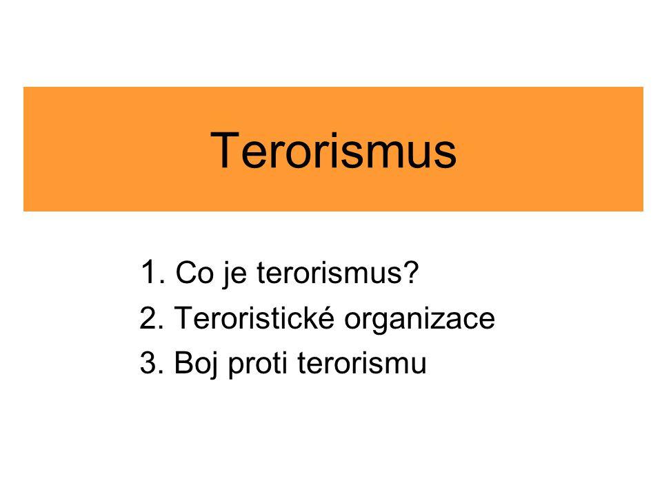 Terorismus 1. Co je terorismus? 2. Teroristické organizace 3. Boj proti terorismu