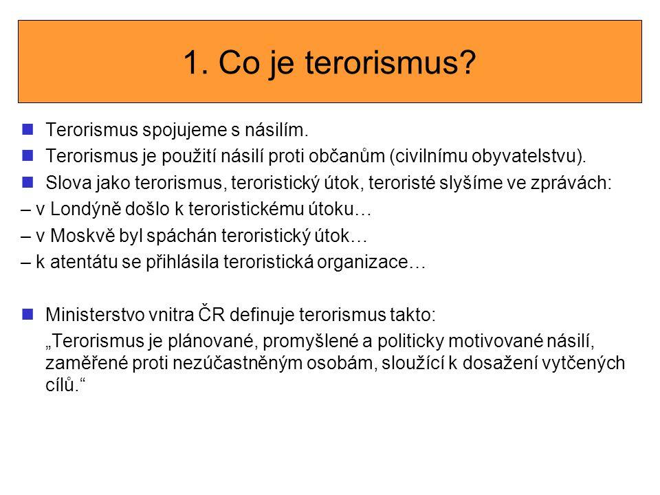 1. Co je terorismus? Terorismus spojujeme s násilím. Terorismus je použití násilí proti občanům (civilnímu obyvatelstvu). Slova jako terorismus, teror
