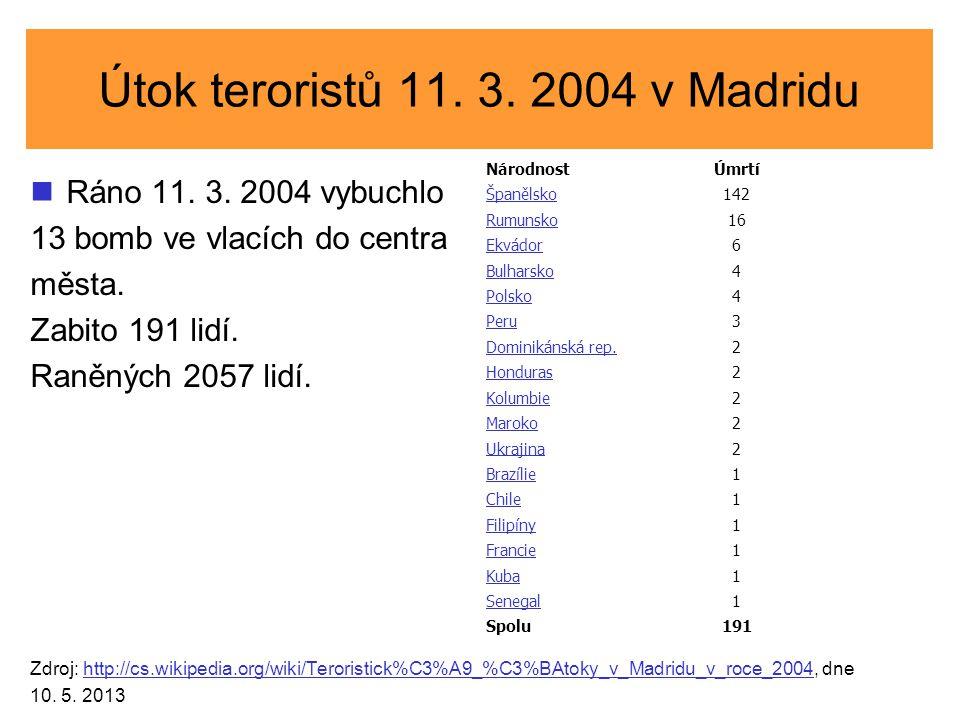 Útok teroristů 11. 3. 2004 v Madridu Ráno 11. 3. 2004 vybuchlo 13 bomb ve vlacích do centra města. Zabito 191 lidí. Raněných 2057 lidí. Zdroj: http://