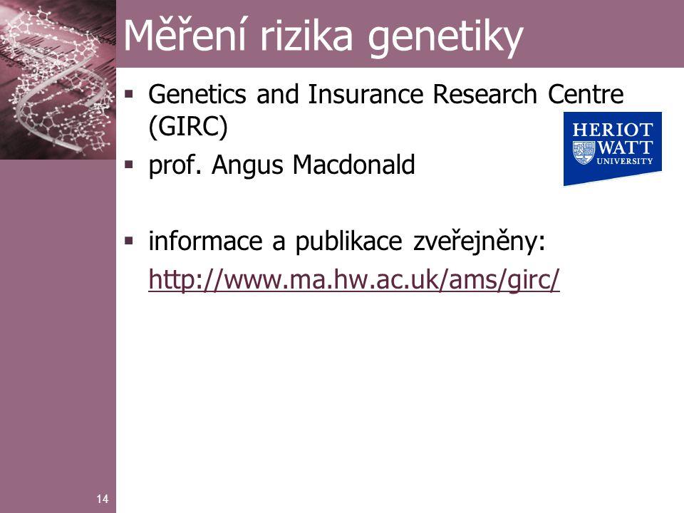 14 Měření rizika genetiky  Genetics and Insurance Research Centre (GIRC)  prof.