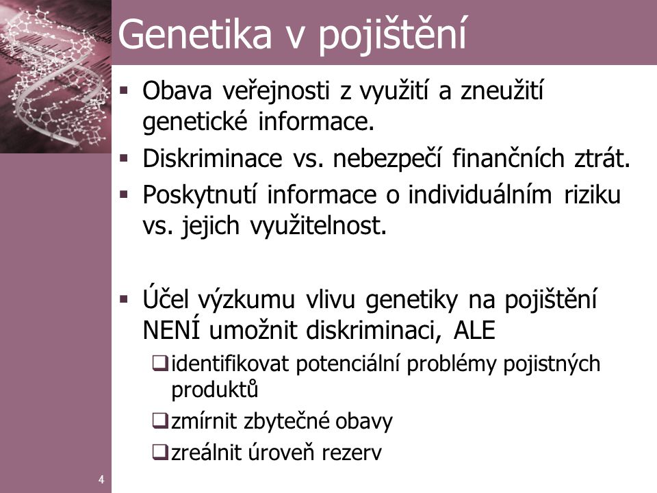 4 Genetika v pojištění  Obava veřejnosti z využití a zneužití genetické informace.