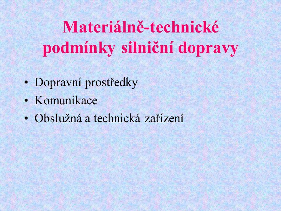 Materiálně-technické podmínky silniční dopravy Dopravní prostředky Komunikace Obslužná a technická zařízení