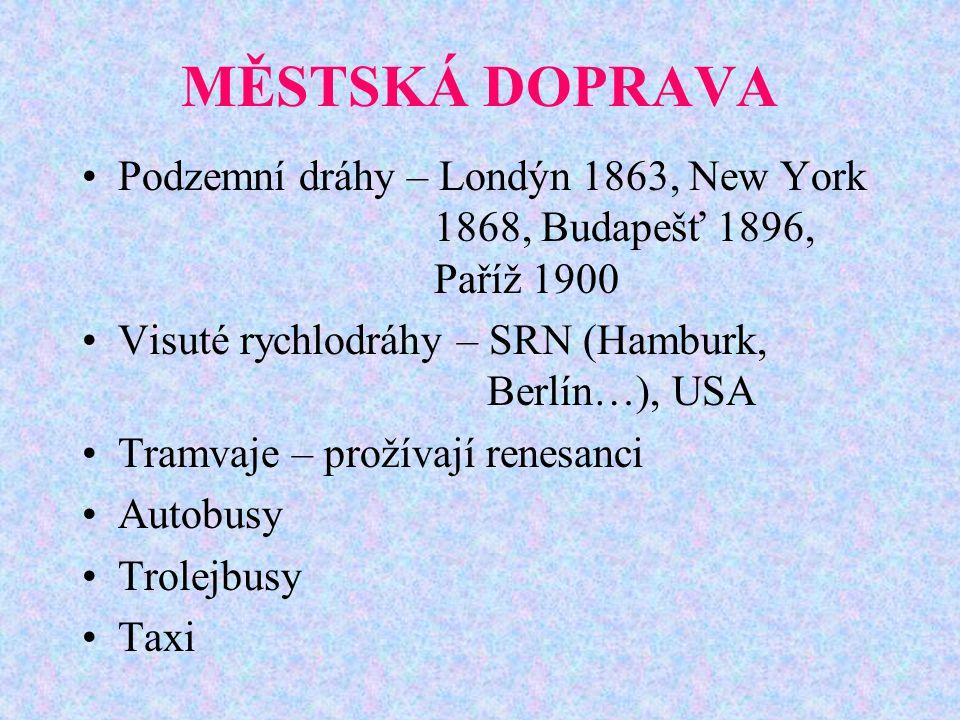 MĚSTSKÁ DOPRAVA Podzemní dráhy – Londýn 1863, New York 1868, Budapešť 1896, Paříž 1900 Visuté rychlodráhy – SRN (Hamburk, Berlín…), USA Tramvaje – prožívají renesanci Autobusy Trolejbusy Taxi