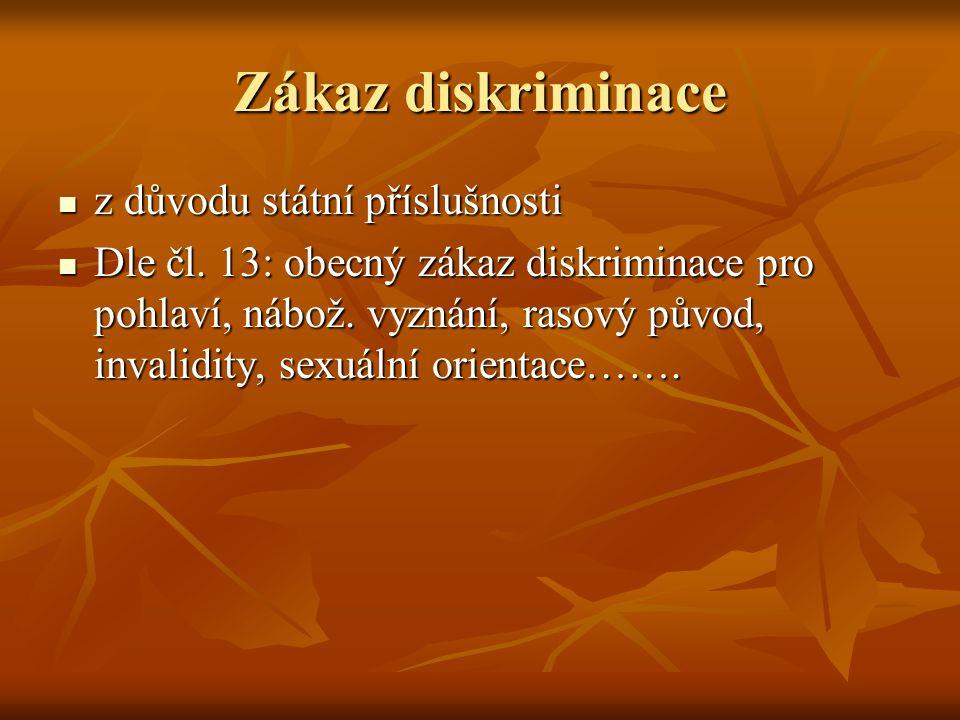 Zákaz diskriminace z důvodu státní příslušnosti z důvodu státní příslušnosti Dle čl. 13: obecný zákaz diskriminace pro pohlaví, nábož. vyznání, rasový