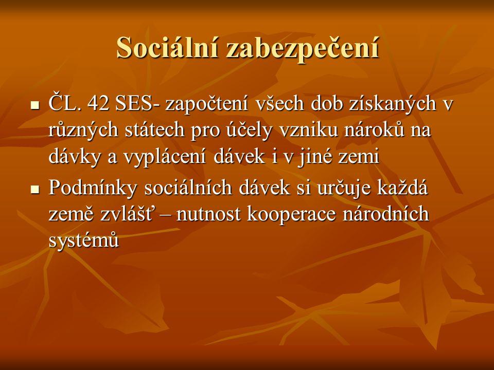Sociální zabezpečení ČL. 42 SES- započtení všech dob získaných v různých státech pro účely vzniku nároků na dávky a vyplácení dávek i v jiné zemi ČL.