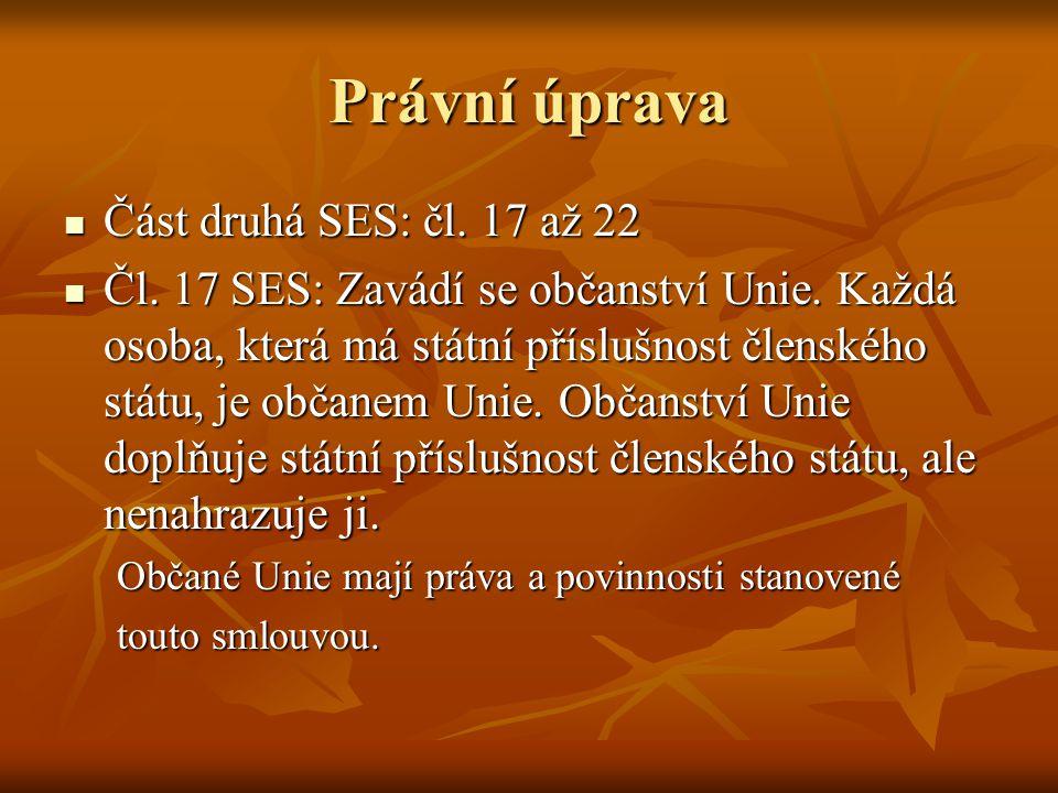 Právní úprava Část druhá SES: čl. 17 až 22 Část druhá SES: čl. 17 až 22 Čl. 17 SES: Zavádí se občanství Unie. Každá osoba, která má státní příslušnost