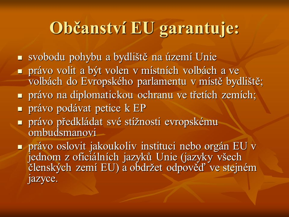 Občanství EU garantuje: svobodu pohybu a bydliště na území Unie svobodu pohybu a bydliště na území Unie právo volit a být volen v místních volbách a v