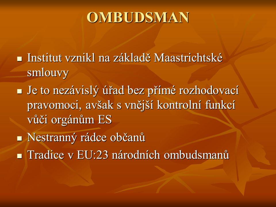 OMBUDSMAN Institut vznikl na základě Maastrichtské smlouvy Institut vznikl na základě Maastrichtské smlouvy Je to nezávislý úřad bez přímé rozhodovací
