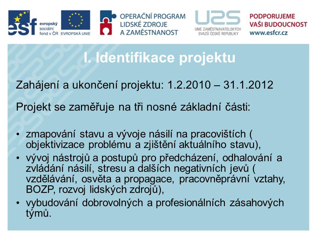 I. Identifikace projektu Zahájení a ukončení projektu: 1.2.2010 – 31.1.2012 Projekt se zaměřuje na tři nosné základní části: zmapování stavu a vývoje