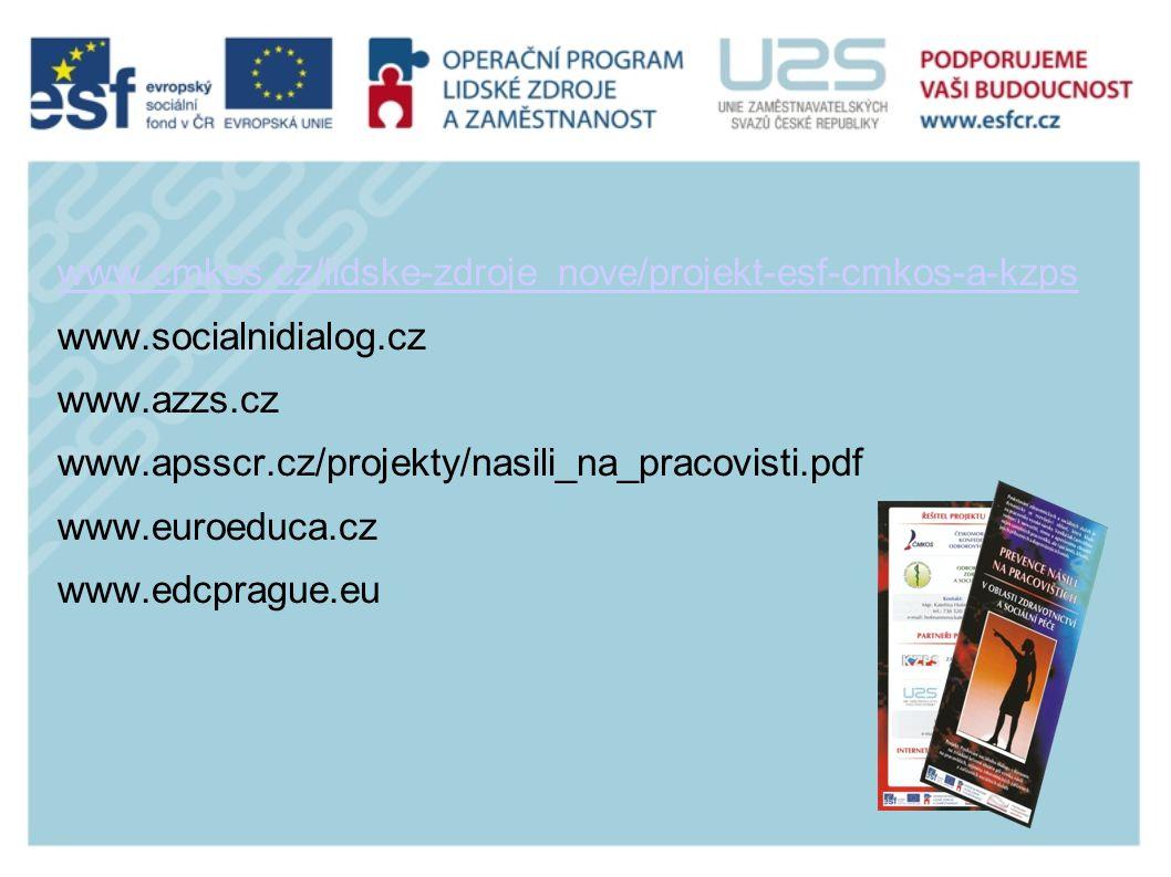 www.cmkos.cz/lidske-zdroje_nove/projekt-esf-cmkos-a-kzps www.socialnidialog.cz www.azzs.cz www.apsscr.cz/projekty/nasili_na_pracovisti.pdf www.euroeduca.cz www.edcprague.eu