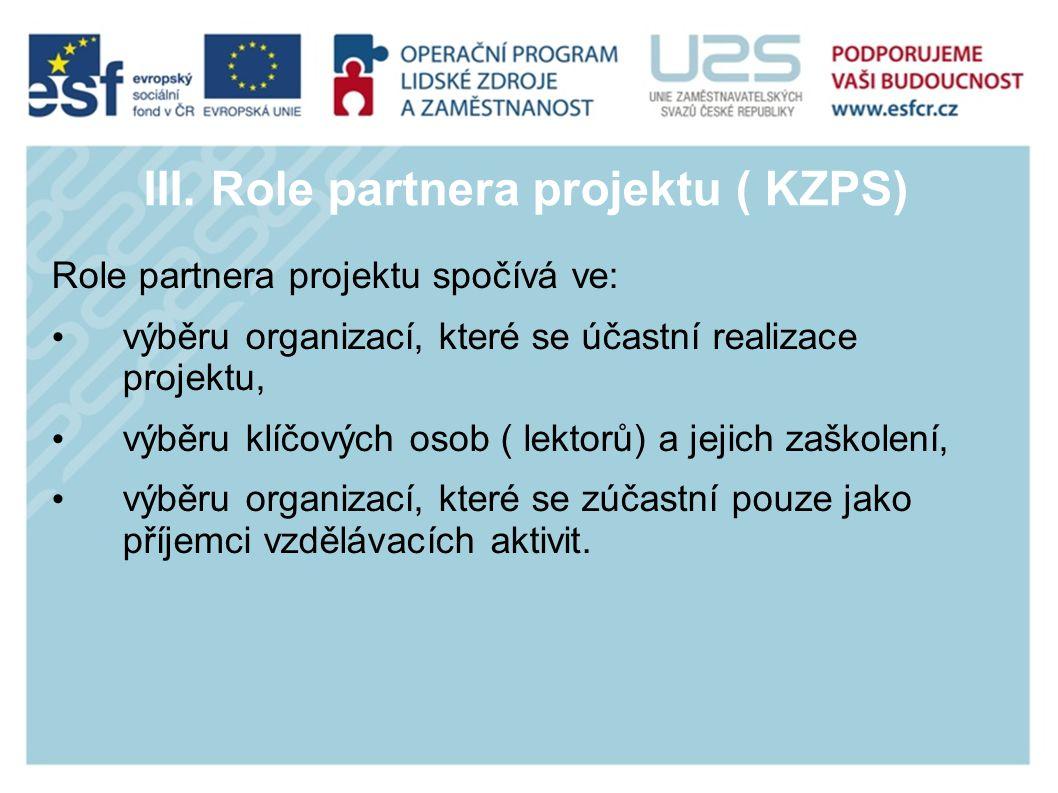 III. Role partnera projektu ( KZPS) Role partnera projektu spočívá ve: výběru organizací, které se účastní realizace projektu, výběru klíčových osob (