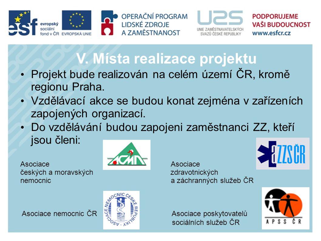 V. Místa realizace projektu Projekt bude realizován na celém území ČR, kromě regionu Praha.