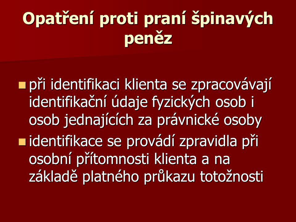 Opatření proti praní špinavých peněz při identifikaci klienta se zpracovávají identifikační údaje fyzických osob i osob jednajících za právnické osoby