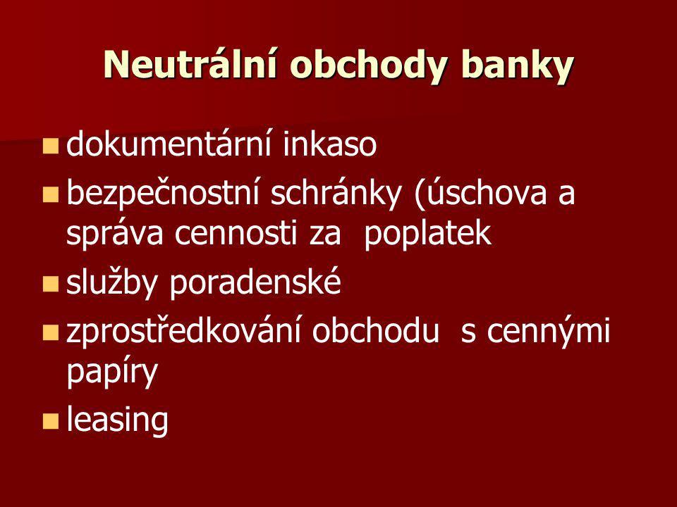 Neutrální obchody banky dokumentární inkaso bezpečnostní schránky (úschova a správa cennosti za poplatek služby poradenské zprostředkování obchodu s c