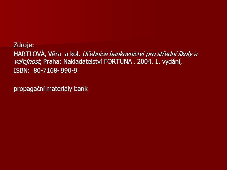 Zdroje: HARTLOVÁ, Věra a kol. Učebnice bankovnictví pro střední školy a veřejnost, Praha: Nakladatelství FORTUNA, 2004. 1. vydání, ISBN: 80-7168- 990-