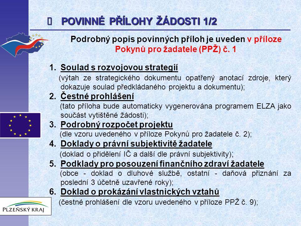  POVINNÉ PŘÍLOHY ŽÁDOSTI 1/2 Podrobný popis povinných příloh je uveden v příloze Pokynů pro žadatele (PPŽ) č.
