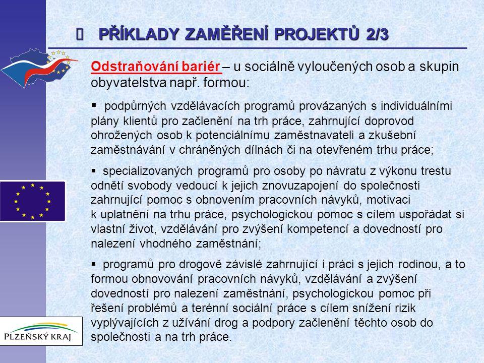  PŘÍKLADY ZAMĚŘENÍ PROJEKTŮ 2/3 Odstraňování bariér – u sociálně vyloučených osob a skupin obyvatelstva např.