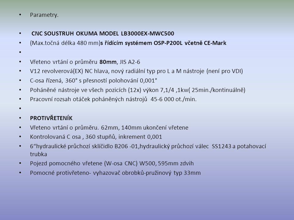 Parametry. CNC SOUSTRUH OKUMA MODEL LB3000EX-MWC500 (Max.točná délka 480 mm)s řídícím systémem OSP-P200L včetně CE-Mark Vřeteno vrtání o průměru 80mm,