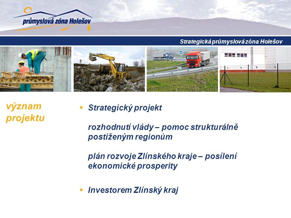 význam projektu  Strategický projekt rozhodnutí vlády – pomoc strukturálně postiženým regionům plán rozvoje Zlínského kraje – posílení ekonomické pro