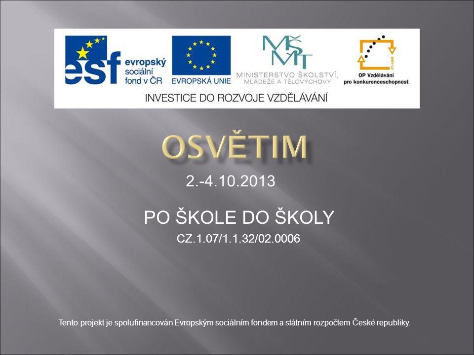 PO ŠKOLE DO ŠKOLY CZ.1.07/1.1.32/02.0006 2.-4.10.2013 Tento projekt je spolufinancován Evropským sociálním fondem a státním rozpočtem České republiky.