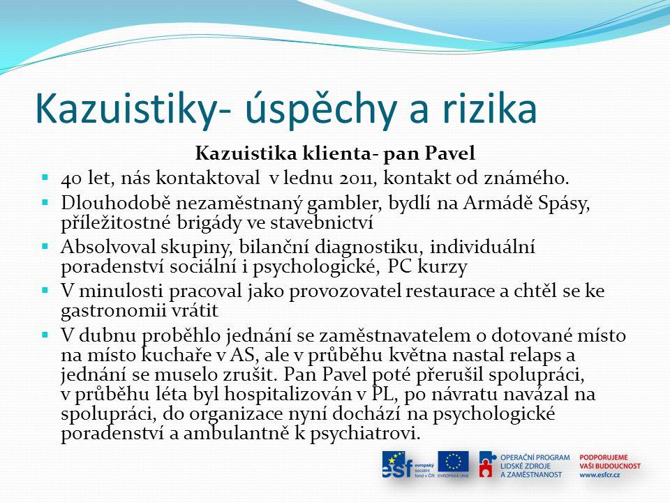Kazuistiky- úspěchy a rizika Kazuistika klienta- pan Pavel  40 let, nás kontaktoval v lednu 2011, kontakt od známého.  Dlouhodobě nezaměstnaný gambl
