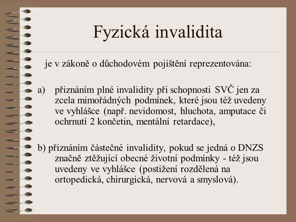 Fyzická invalidita je v zákoně o důchodovém pojištění reprezentována: a)přiznáním plné invalidity při schopnosti SVČ jen za zcela mimořádných podmínek, které jsou též uvedeny ve vyhlášce (např.