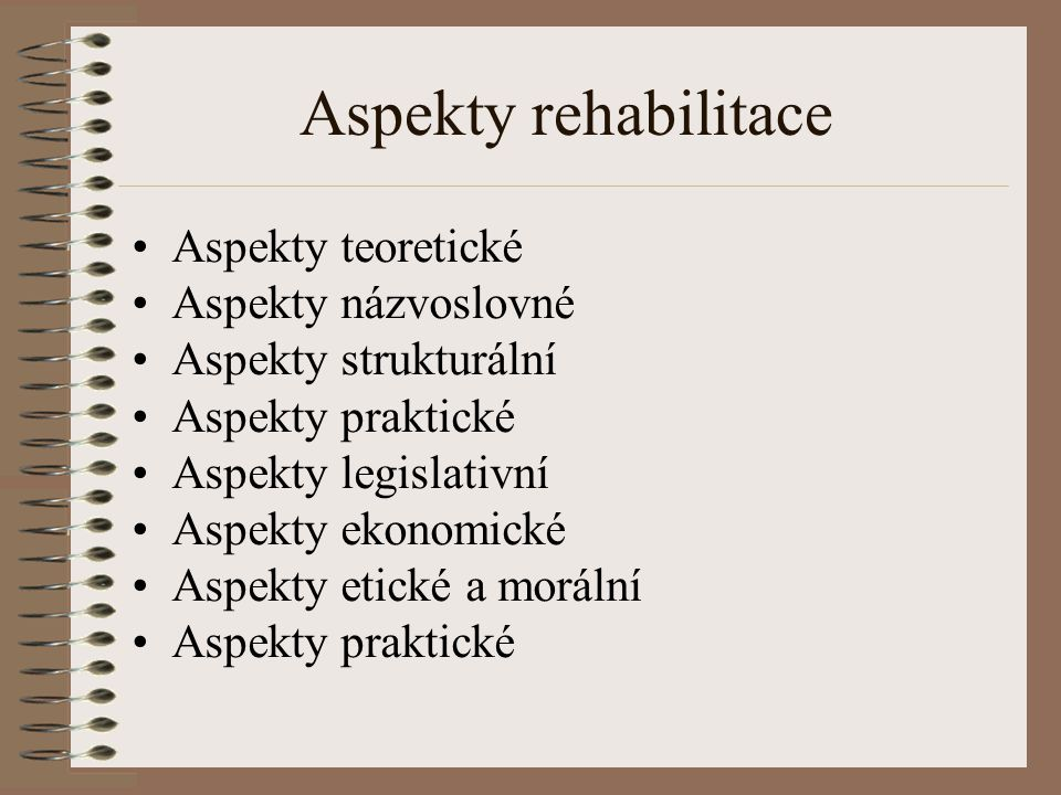 Aspekty rehabilitace Aspekty teoretické Aspekty názvoslovné Aspekty strukturální Aspekty praktické Aspekty legislativní Aspekty ekonomické Aspekty etické a morální Aspekty praktické
