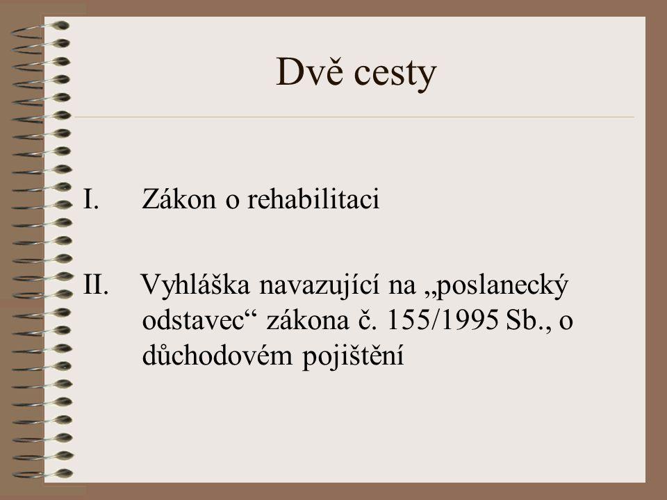 """Dvě cesty I.Zákon o rehabilitaci II. Vyhláška navazující na """"poslanecký odstavec"""" zákona č. 155/1995 Sb., o důchodovém pojištění"""