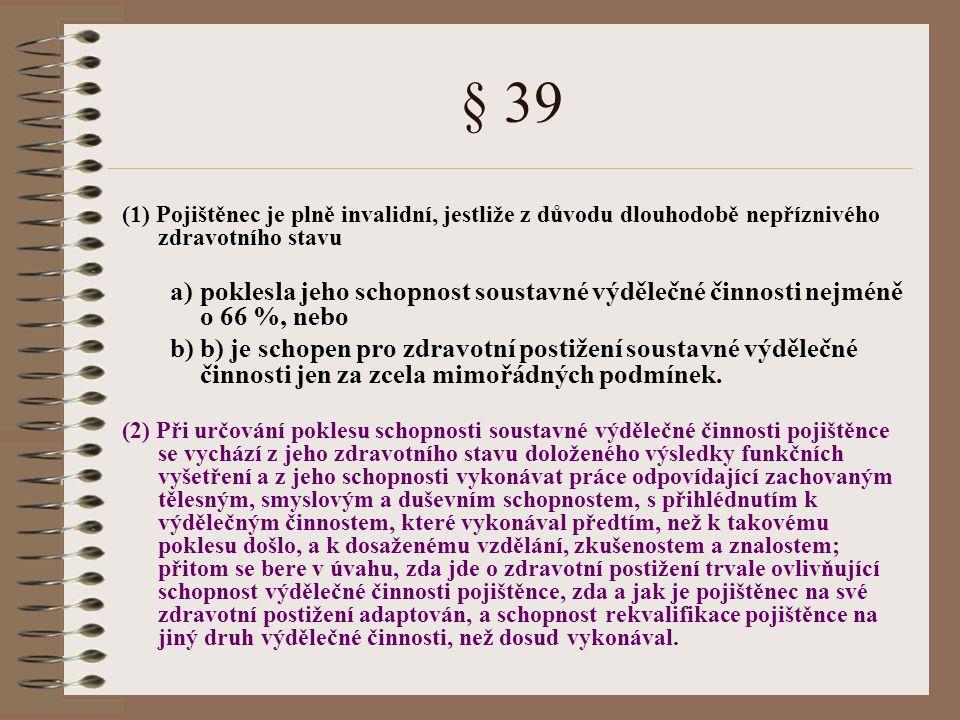 § 39 (1) Pojištěnec je plně invalidní, jestliže z důvodu dlouhodobě nepříznivého zdravotního stavu a)poklesla jeho schopnost soustavné výdělečné činno