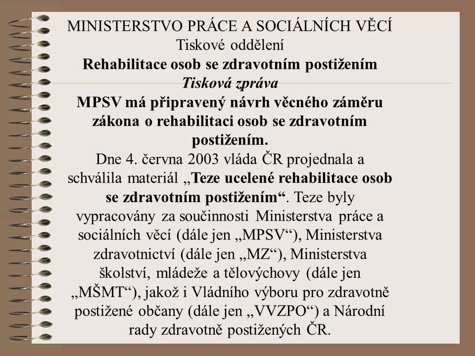MINISTERSTVO PRÁCE A SOCIÁLNÍCH VĚCÍ Tiskové oddělení Rehabilitace osob se zdravotním postižením Tisková zpráva MPSV má připravený návrh věcného záměr