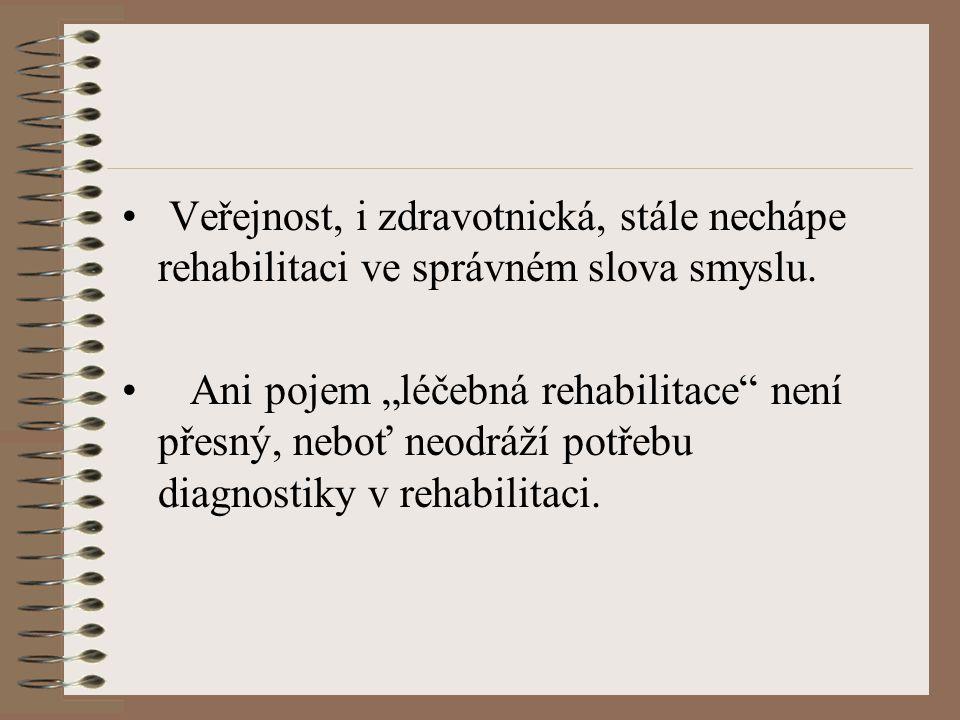 """Veřejnost, i zdravotnická, stále nechápe rehabilitaci ve správném slova smyslu. Ani pojem """"léčebná rehabilitace"""" není přesný, neboť neodráží potřebu d"""