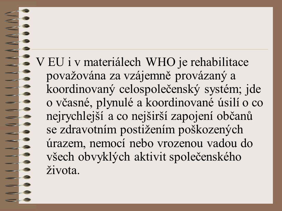 V EU i v materiálech WHO je rehabilitace považována za vzájemně provázaný a koordinovaný celospolečenský systém; jde o včasné, plynulé a koordinované