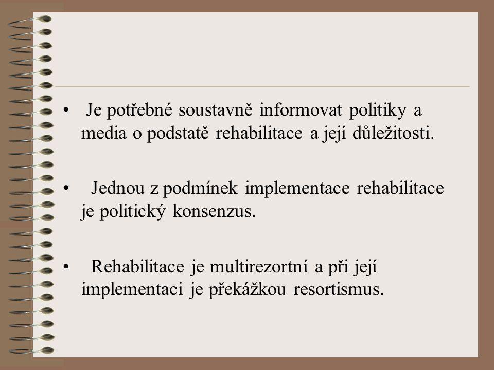 Je potřebné soustavně informovat politiky a media o podstatě rehabilitace a její důležitosti. Jednou z podmínek implementace rehabilitace je politický