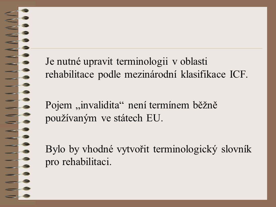 """Je nutné upravit terminologii v oblasti rehabilitace podle mezinárodní klasifikace ICF. Pojem """"invalidita"""" není termínem běžně používaným ve státech E"""