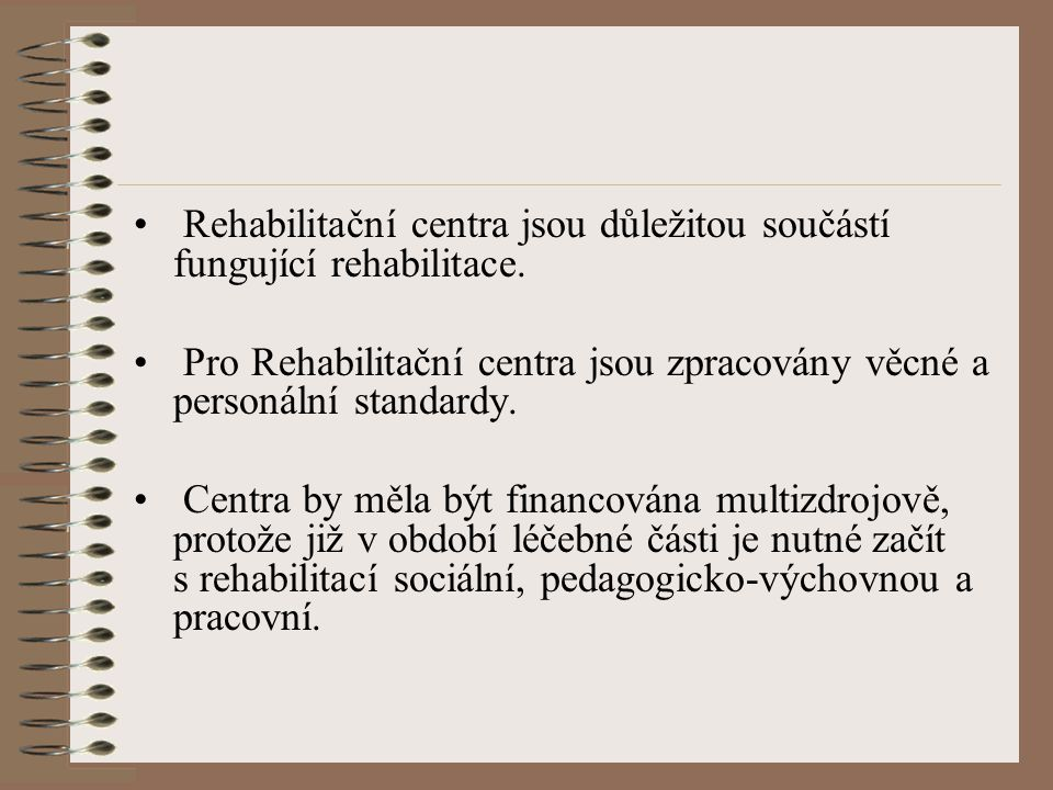 Rehabilitační centra jsou důležitou součástí fungující rehabilitace. Pro Rehabilitační centra jsou zpracovány věcné a personální standardy. Centra by
