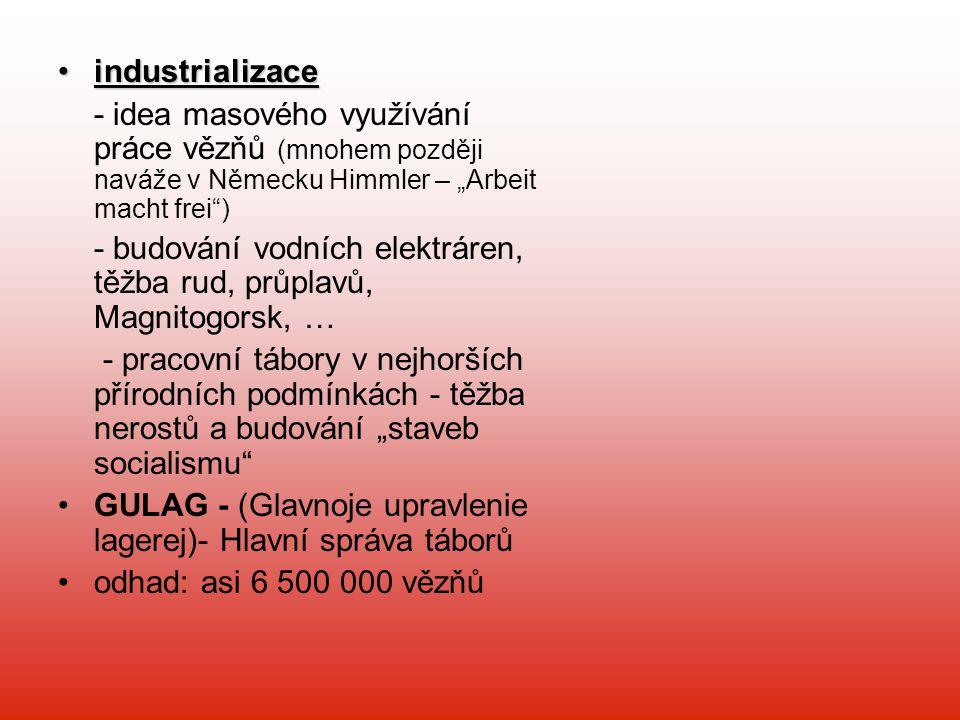 """industrializaceindustrializace - idea masového využívání práce vězňů (mnohem později naváže v Německu Himmler – """"Arbeit macht frei"""") - budování vodníc"""
