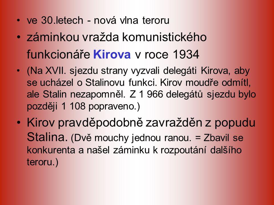 ve 30.letech - nová vlna teroru záminkou vražda komunistického funkcionáře Kirova v roce 1934 (Na XVII. sjezdu strany vyzvali delegáti Kirova, aby se