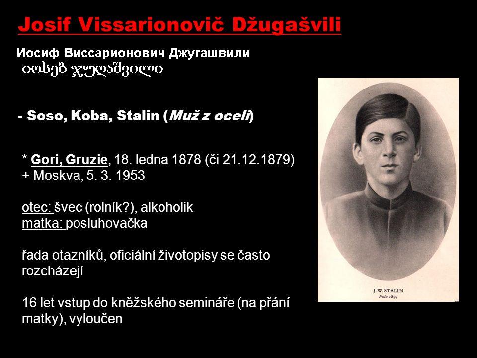 student teologické školy, 1893 v občanském zaměstnání pouze 16 měsíců - od 23 let se Stalin stává zarputilým bojovníkem proti carismu, profesionálním revolucionářem - banditismus, přepady bank, vydírání - vyhnanství na Sibiři, časté útěky - agent provokatér ruské policie.