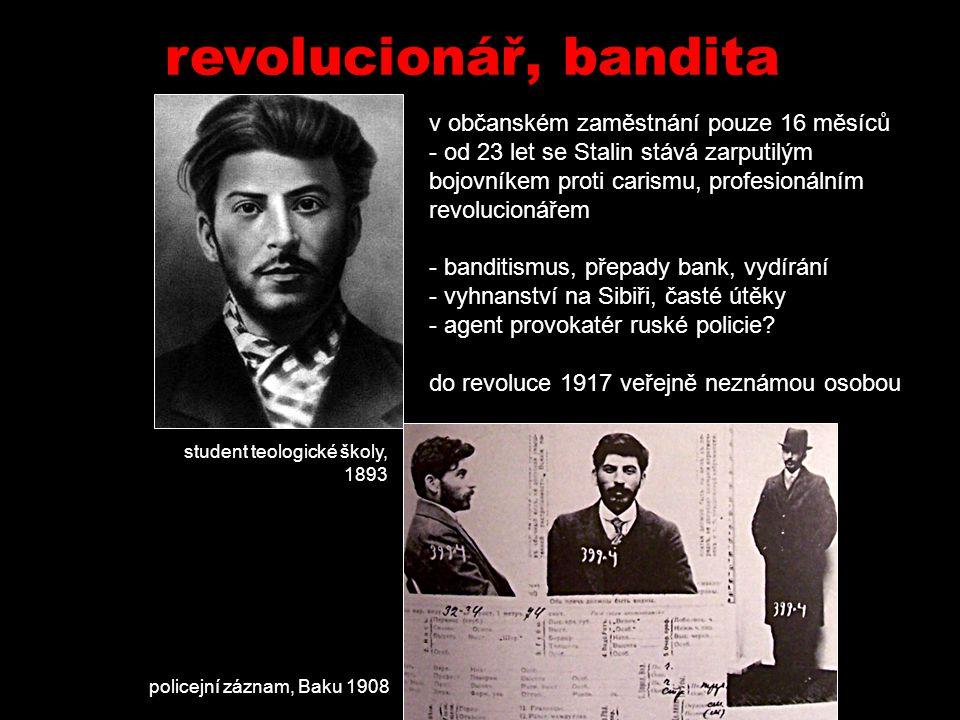 student teologické školy, 1893 v občanském zaměstnání pouze 16 měsíců - od 23 let se Stalin stává zarputilým bojovníkem proti carismu, profesionálním