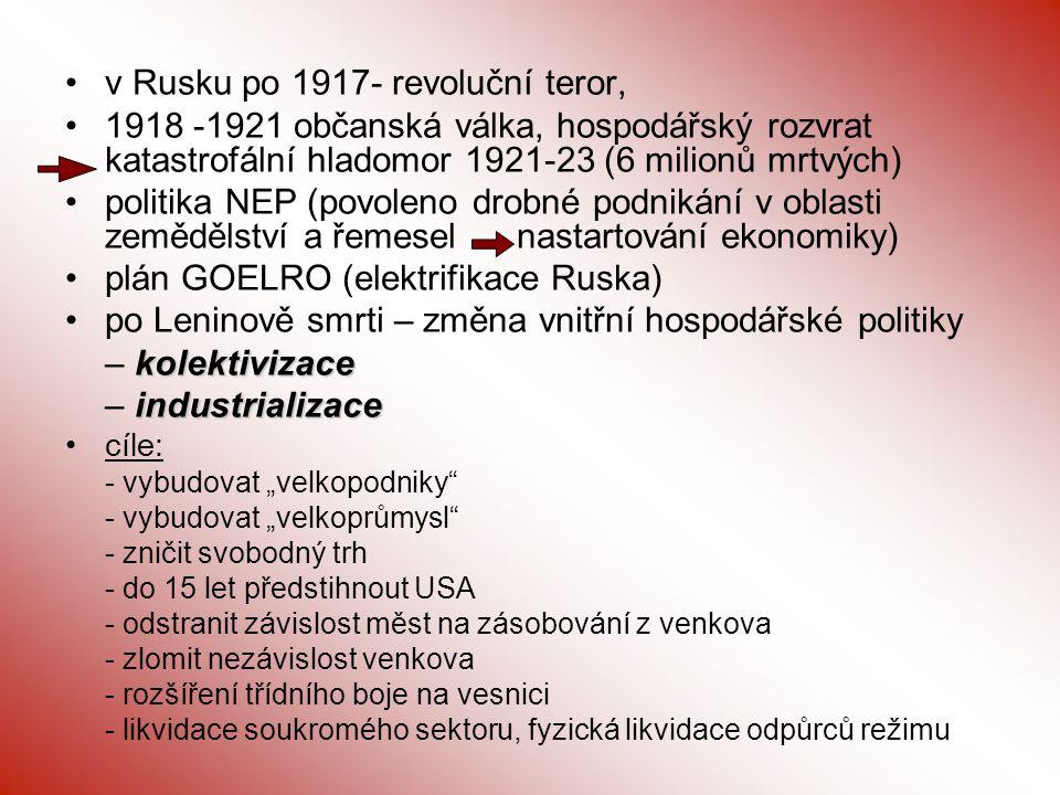 v Rusku po 1917- revoluční teror, 1918 -1921 občanská válka, hospodářský rozvrat katastrofální hladomor 1921-23 (6 milionů mrtvých) politika NEP (povo