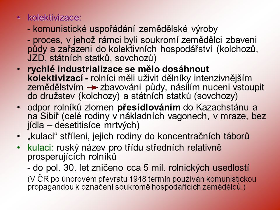 kolektivizace:kolektivizace: - komunistické uspořádání zemědělské výroby - proces, v jehož rámci byli soukromí zemědělci zbaveni půdy a zařazeni do ko