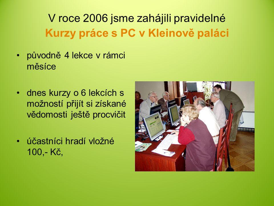 V roce 2006 jsme zahájili pravidelné Kurzy práce s PC v Kleinově paláci původně 4 lekce v rámci měsíce dnes kurzy o 6 lekcích s možností přijít si zís