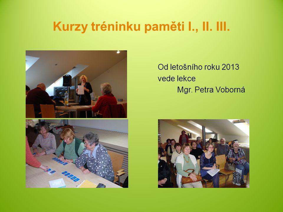 Kurzy tréninku paměti I., II. III. Od letošního roku 2013 vede lekce Mgr. Petra Voborná