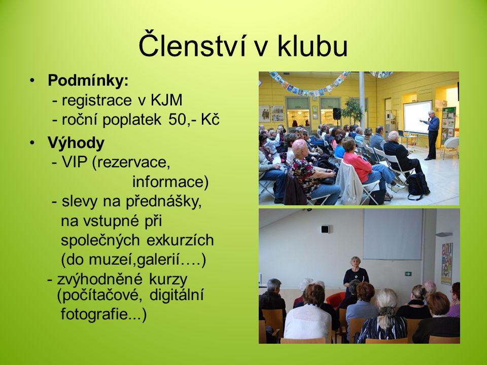 Členství v klubu Podmínky: - registrace v KJM - roční poplatek 50,- Kč Výhody - VIP (rezervace, informace) - slevy na přednášky, na vstupné při společ